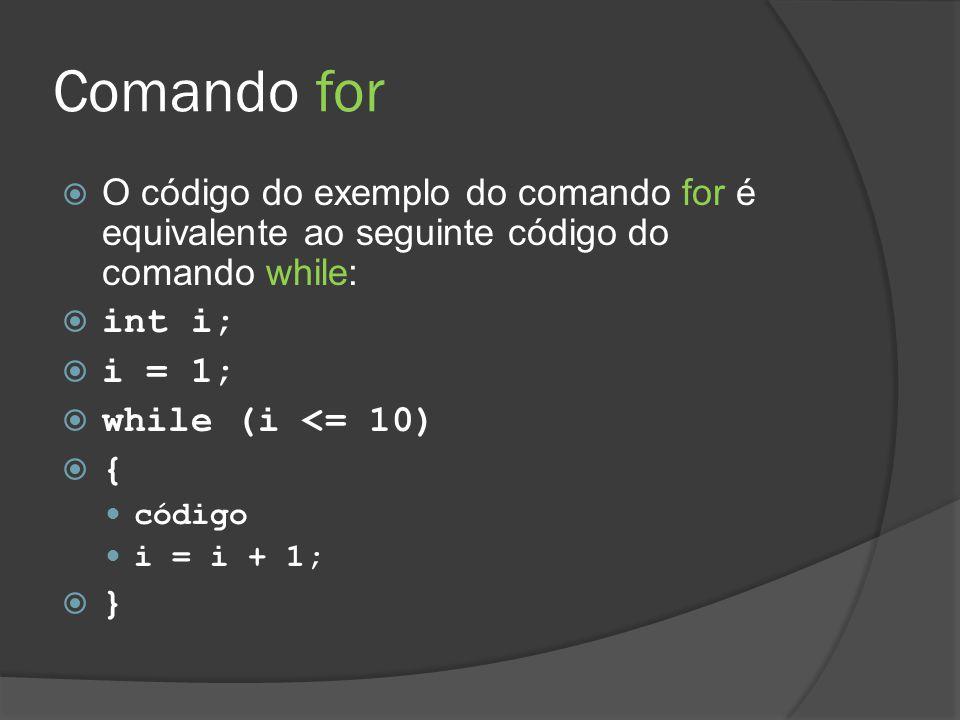 Comando for O código do exemplo do comando for é equivalente ao seguinte código do comando while: int i;