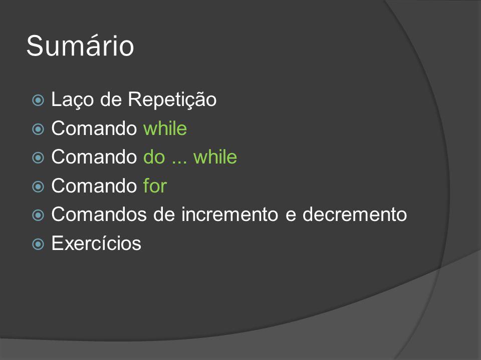 Sumário Laço de Repetição Comando while Comando do ... while