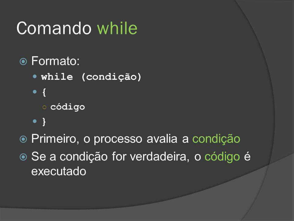 Comando while Formato: Primeiro, o processo avalia a condição