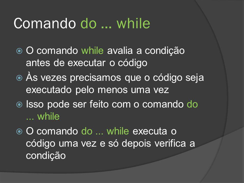 Comando do ... while O comando while avalia a condição antes de executar o código.
