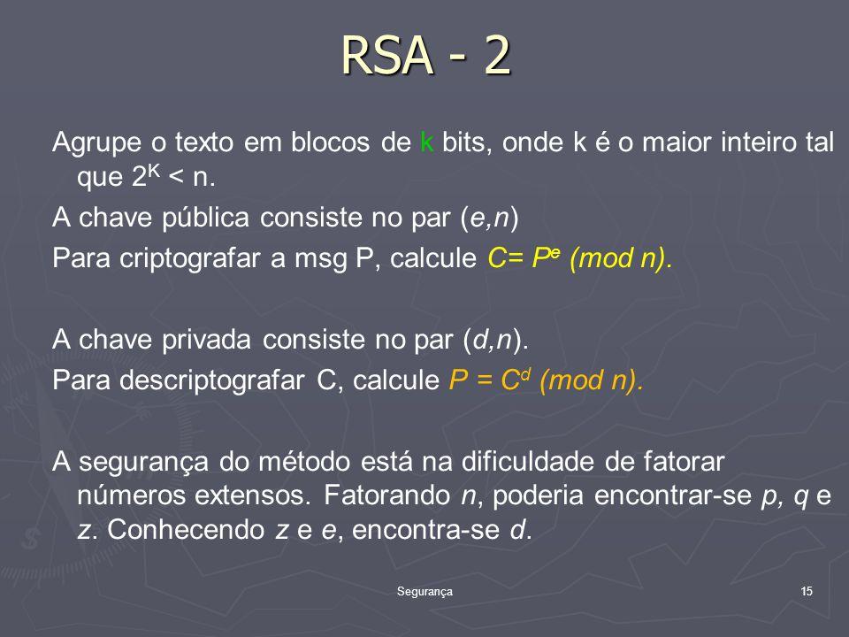 RSA - 2 Agrupe o texto em blocos de k bits, onde k é o maior inteiro tal que 2K < n. A chave pública consiste no par (e,n)