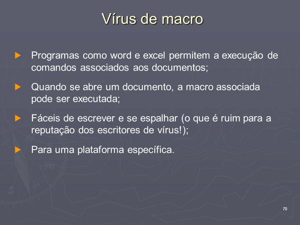 Vírus de macro Programas como word e excel permitem a execução de comandos associados aos documentos;