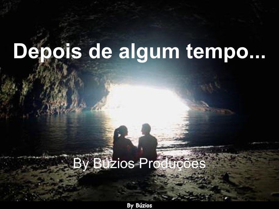 Depois de algum tempo... By Búzios Produções By Búzios