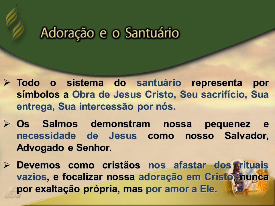 Todo o sistema do santuário representa por símbolos a Obra de Jesus Cristo, Seu sacrifício, Sua entrega, Sua intercessão por nós.