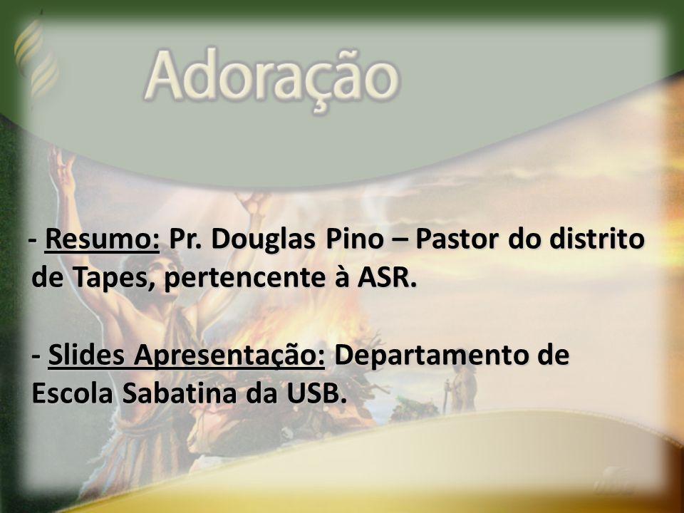 - Resumo: Pr. Douglas Pino – Pastor do distrito