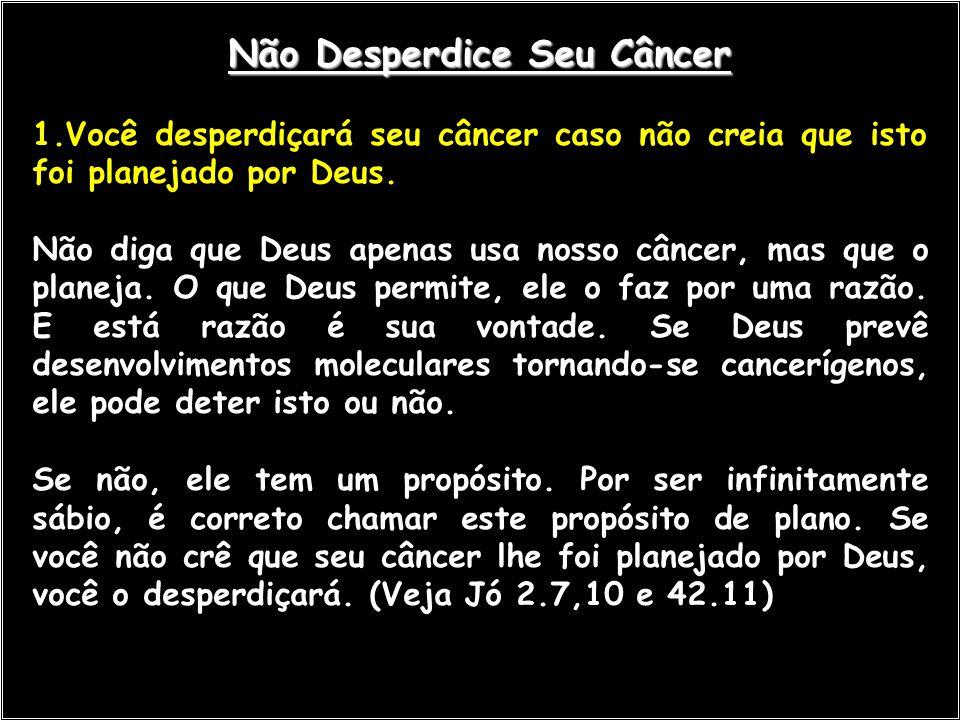 Não Desperdice Seu Câncer