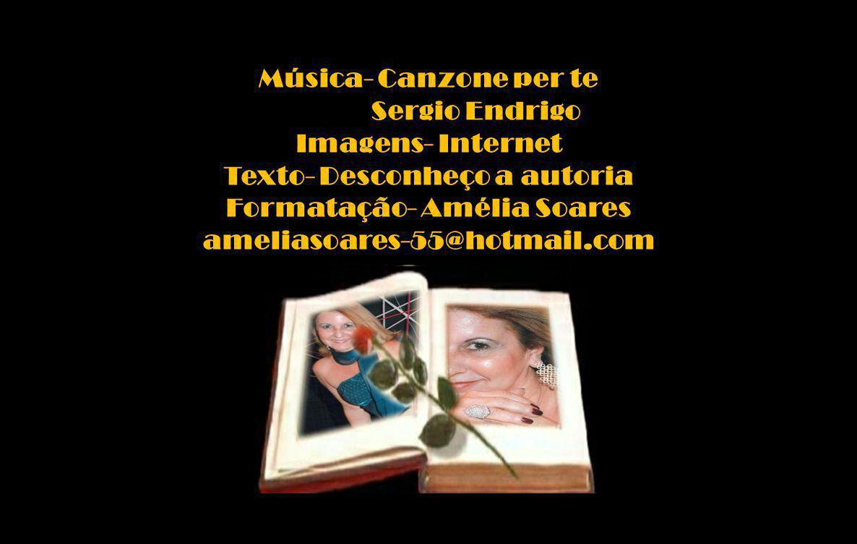 Música- Canzone per te Sergio Endrigo Imagens- Internet Texto- Desconheço a autoria Formatação- Amélia Soares ameliasoares-55@hotmail.com