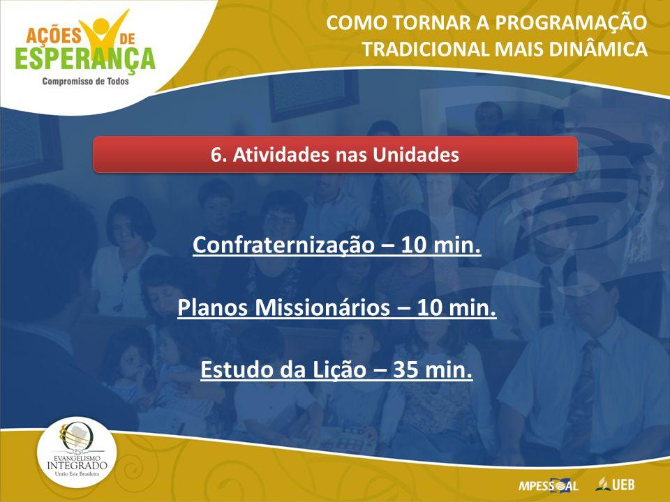 Confraternização – 10 min. Planos Missionários – 10 min.