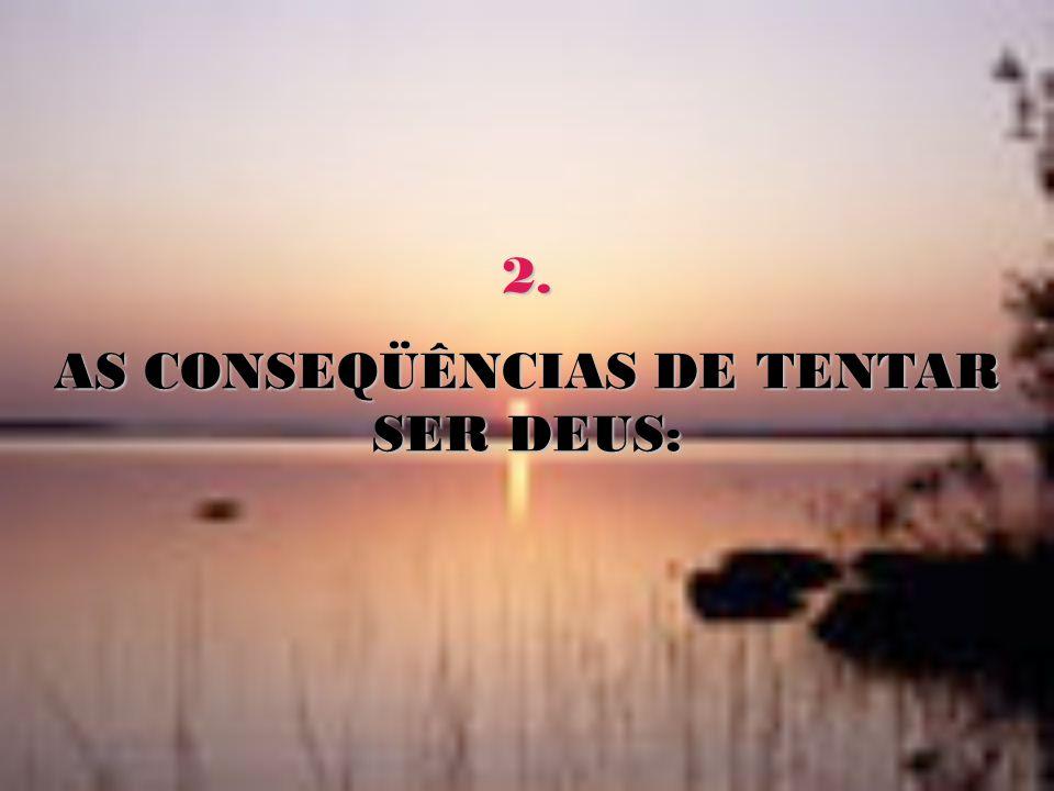 AS CONSEQÜÊNCIAS DE TENTAR SER DEUS: