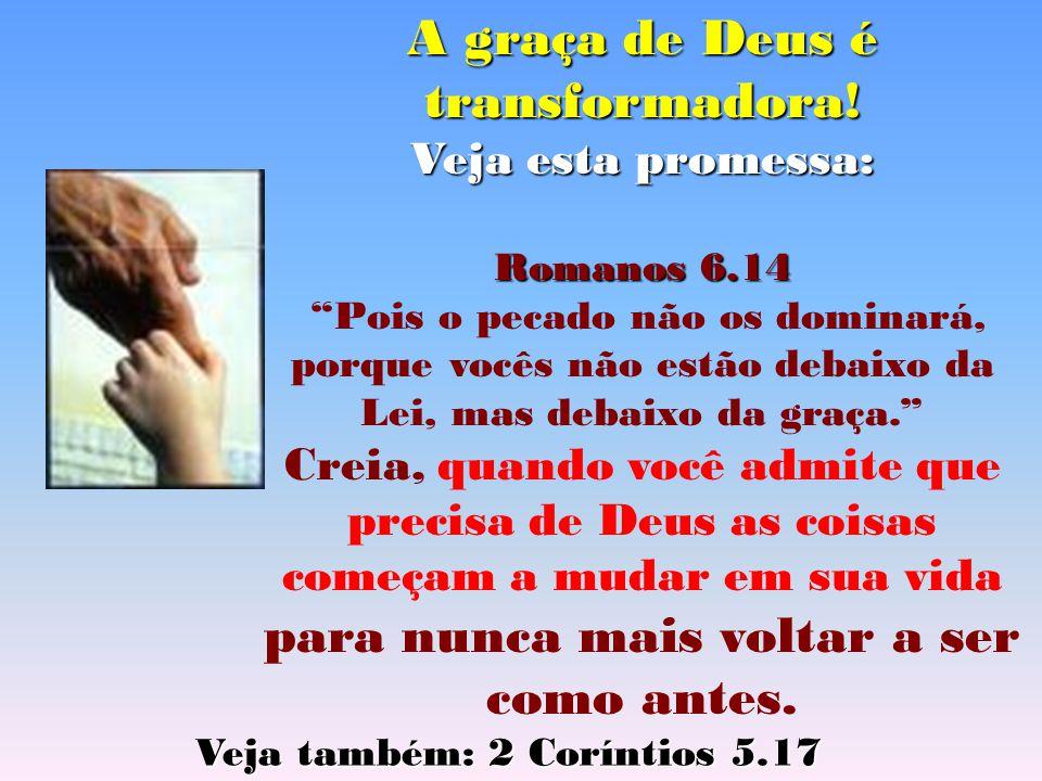 A graça de Deus é transformadora!