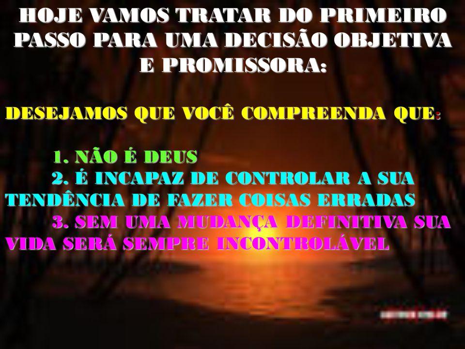 HOJE VAMOS TRATAR DO PRIMEIRO PASSO PARA UMA DECISÃO OBJETIVA E PROMISSORA: