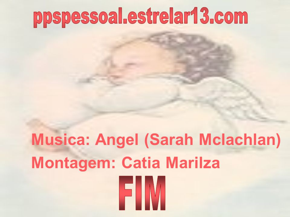 FIM Musica: Angel (Sarah Mclachlan) Montagem: Catia Marilza