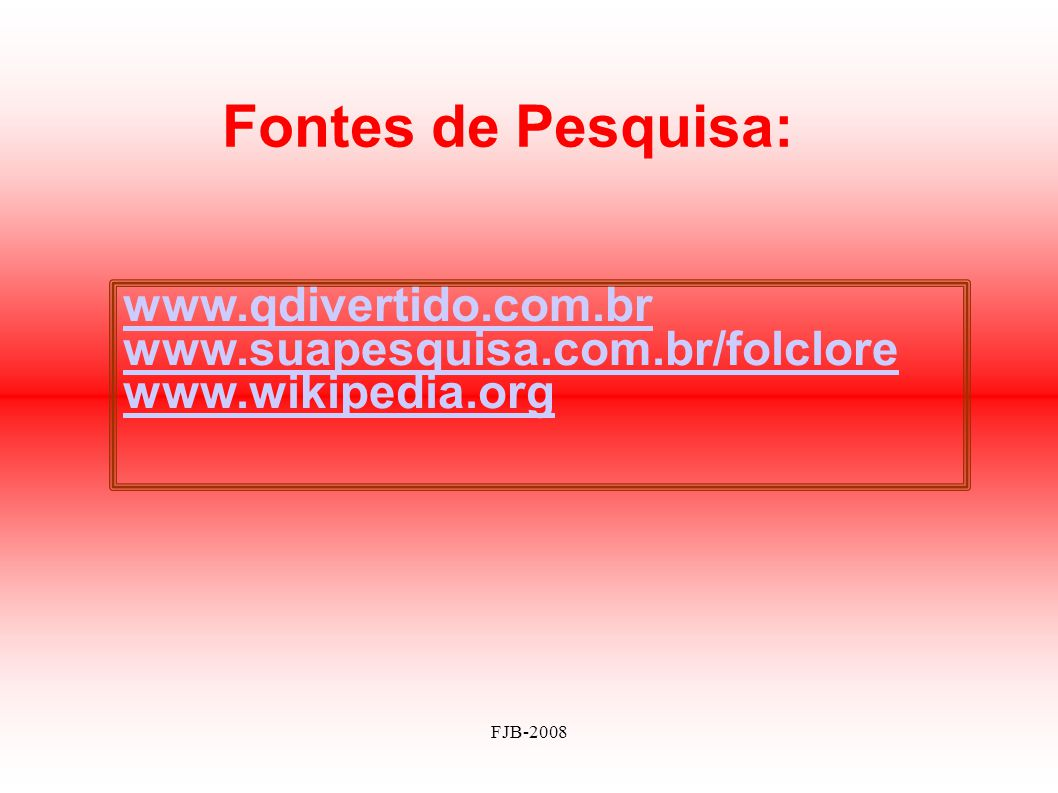Fontes de Pesquisa: www.qdivertido.com.br