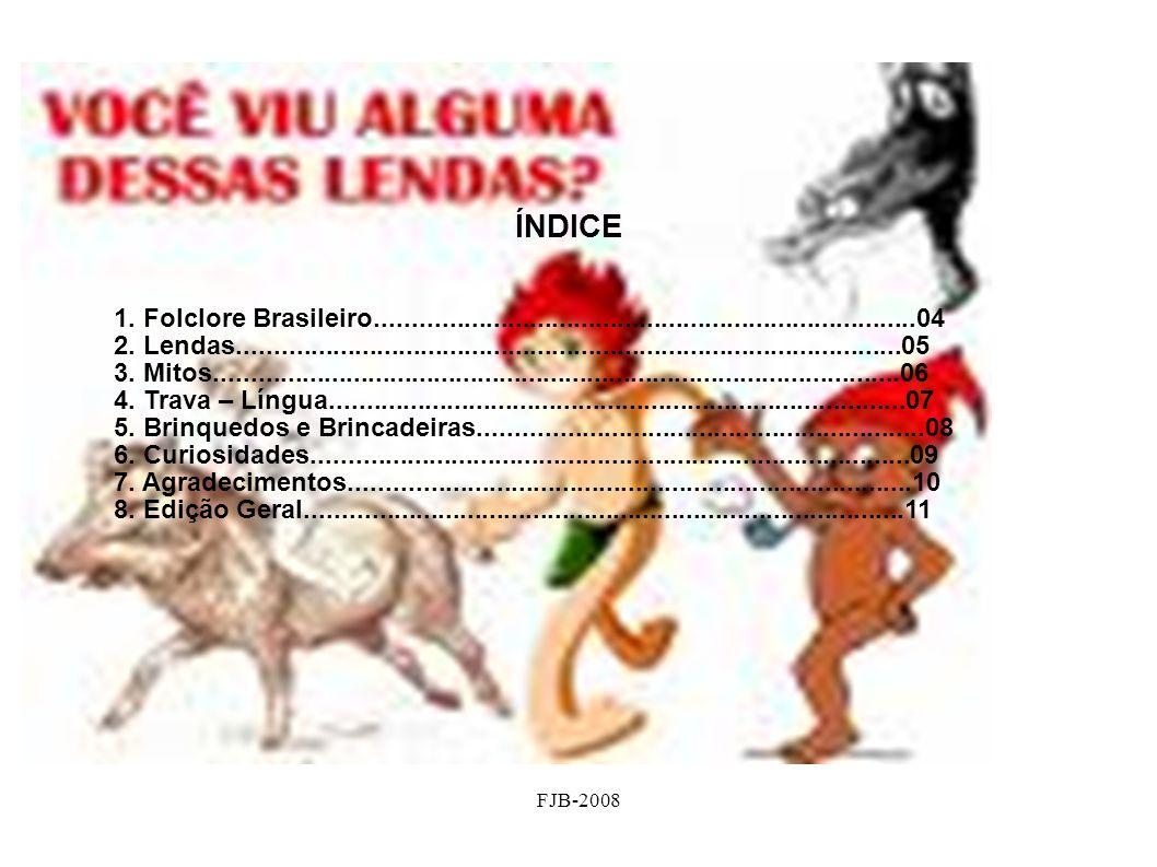 ÍNDICE 1. Folclore Brasileiro..........................................................................04.