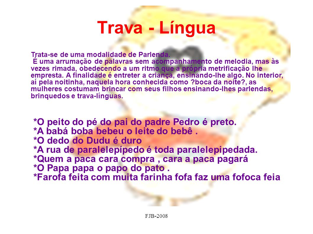 Trava - Língua *O peito do pé do pai do padre Pedro é preto.