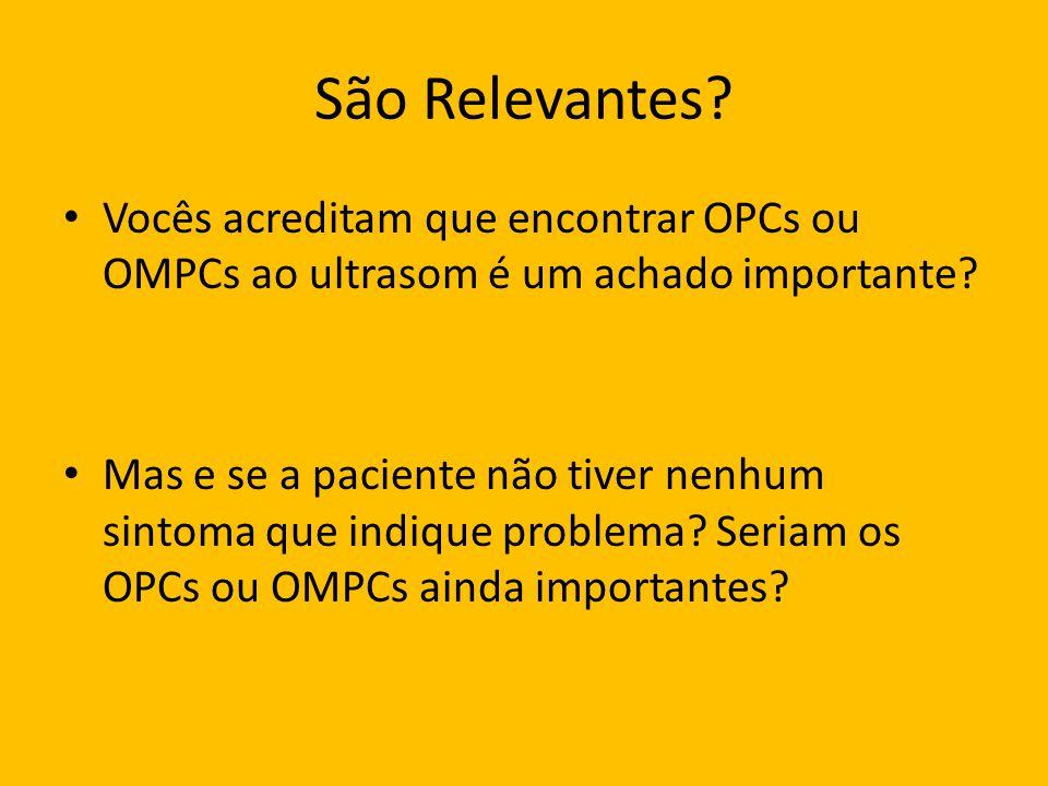 São Relevantes Vocês acreditam que encontrar OPCs ou OMPCs ao ultrasom é um achado importante