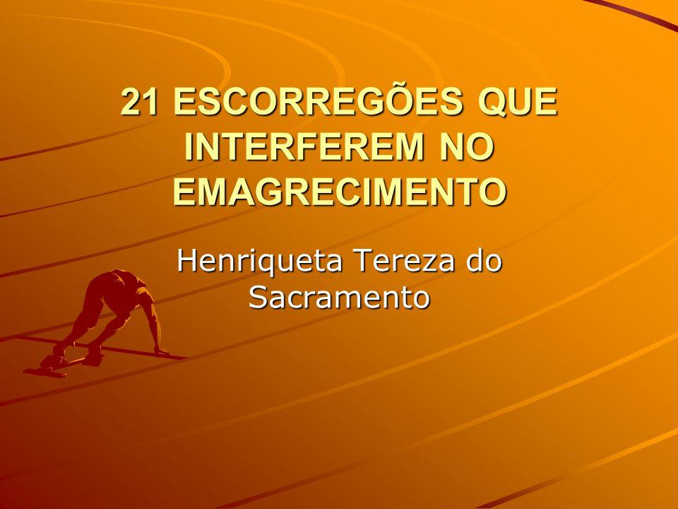 21 ESCORREGÕES QUE INTERFEREM NO EMAGRECIMENTO