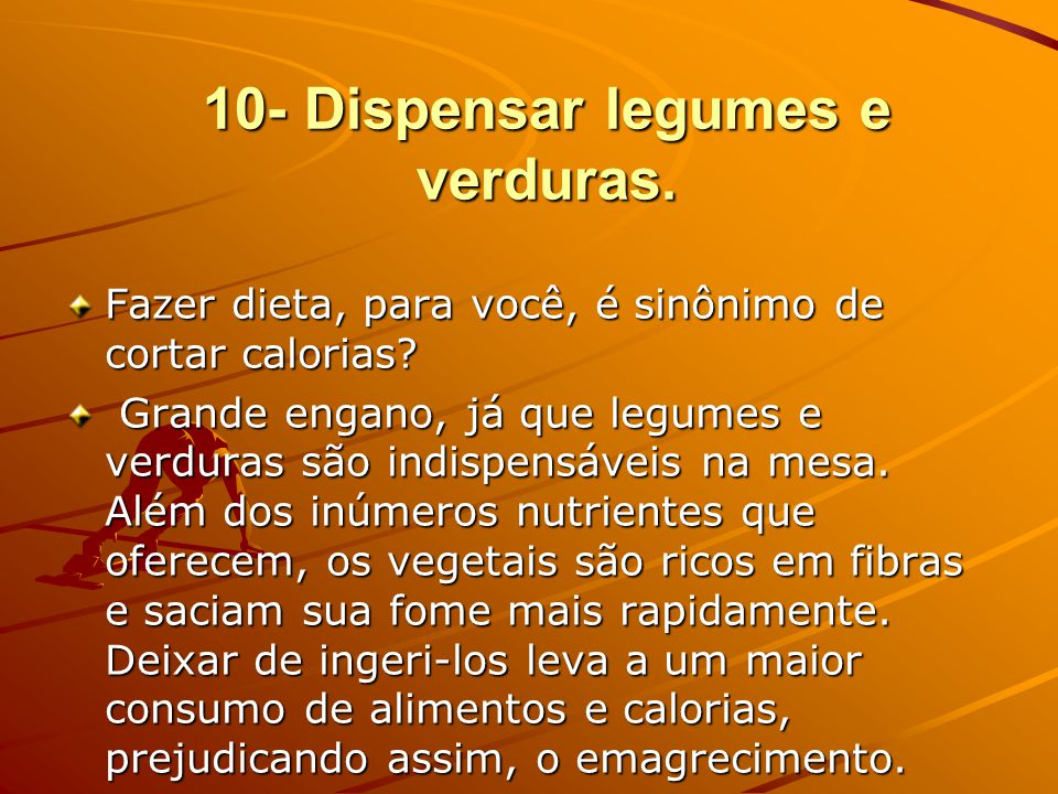 10- Dispensar legumes e verduras.
