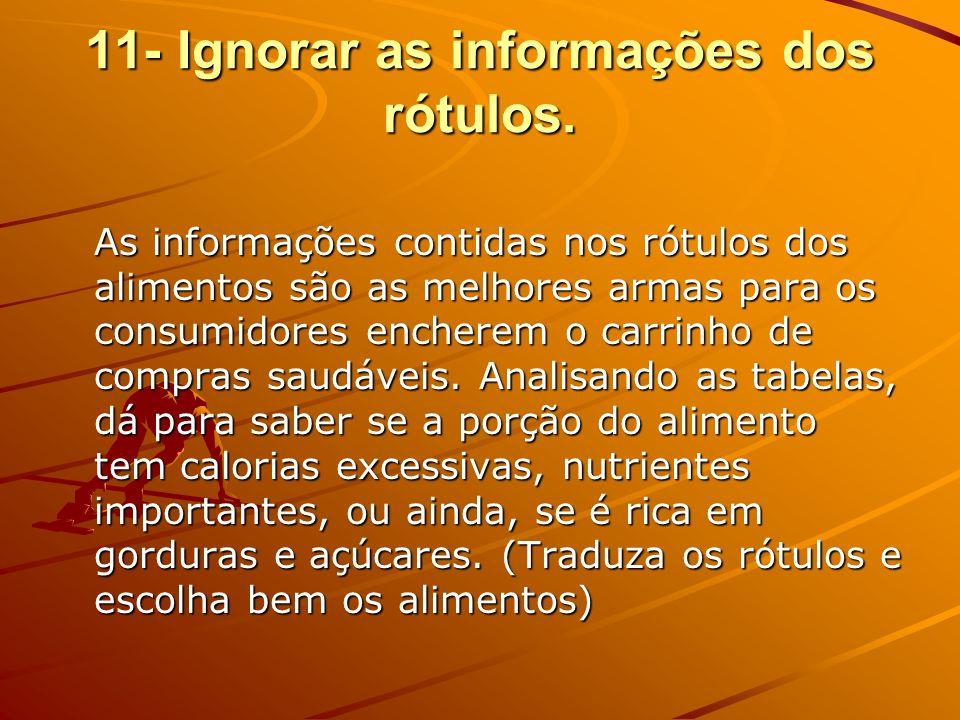 11- Ignorar as informações dos rótulos.