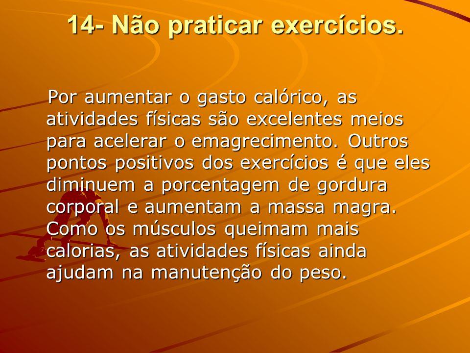 14- Não praticar exercícios.