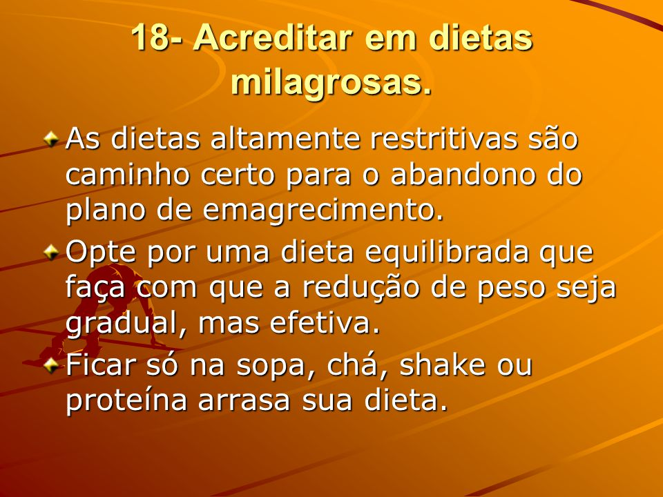 18- Acreditar em dietas milagrosas.
