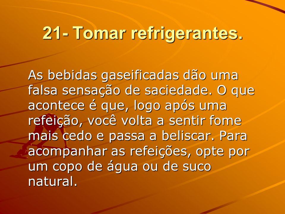21- Tomar refrigerantes.