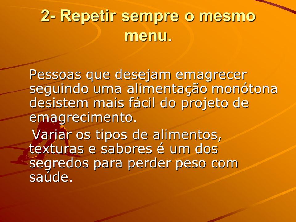 2- Repetir sempre o mesmo menu.
