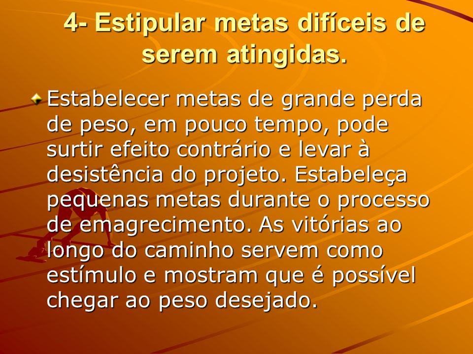 4- Estipular metas difíceis de serem atingidas.