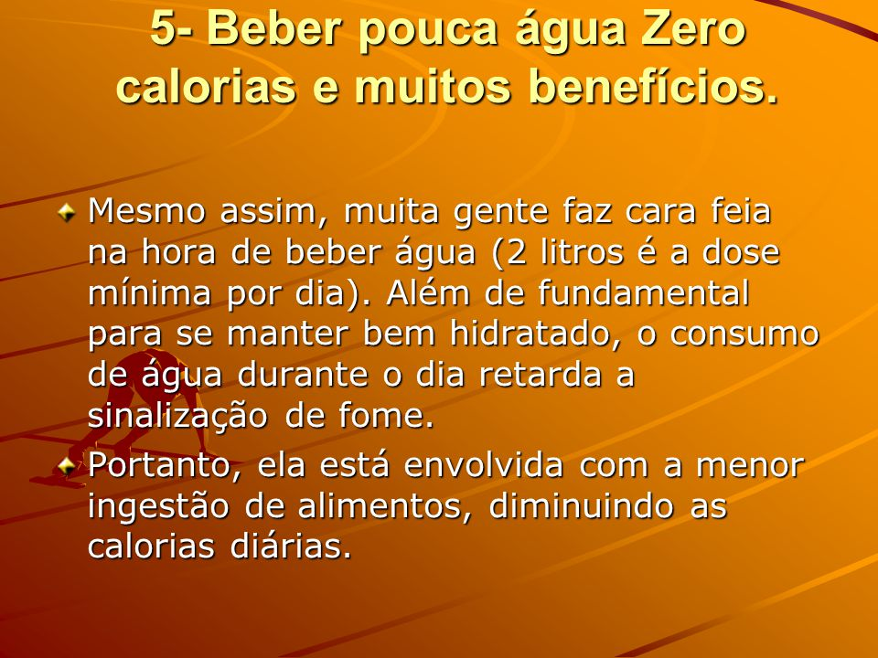 5- Beber pouca água Zero calorias e muitos benefícios.