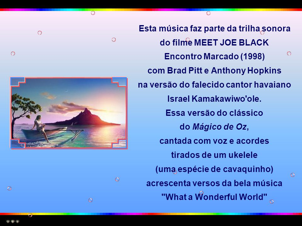 Esta música faz parte da trilha sonora do filme MEET JOE BLACK