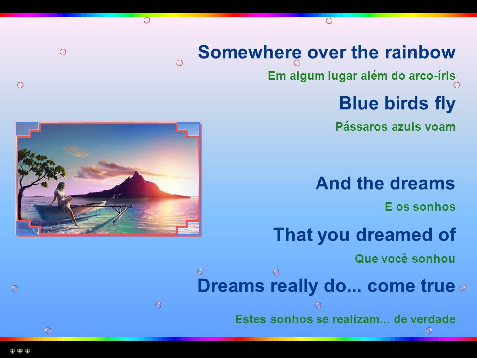 Somewhere over the rainbow Blue birds fly