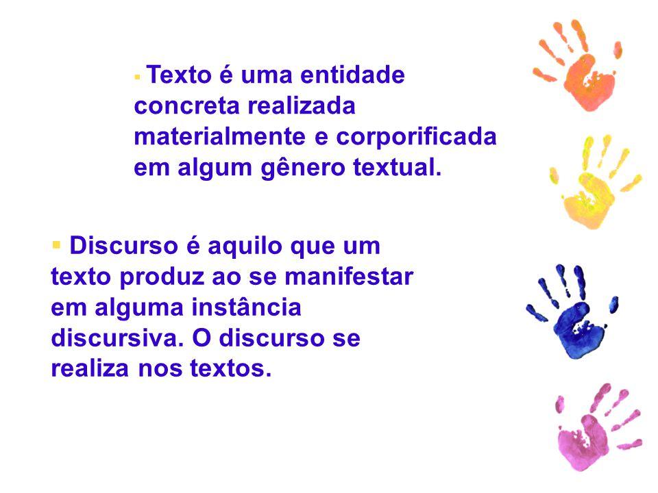 Texto é uma entidade concreta realizada materialmente e corporificada em algum gênero textual.