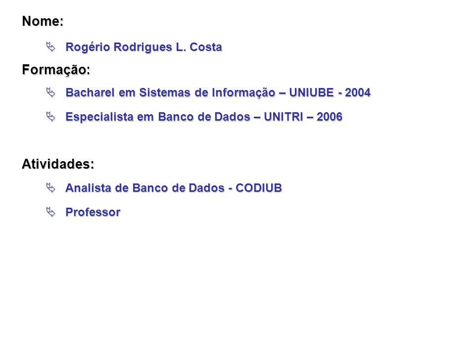 Nome: Formação: Atividades: Rogério Rodrigues L. Costa