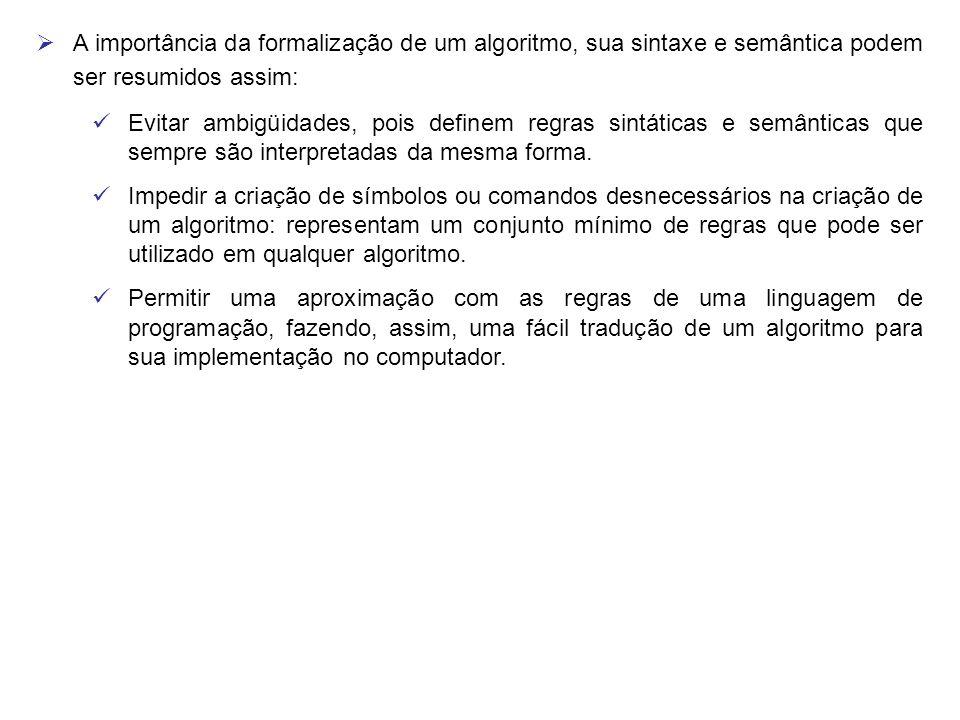 A importância da formalização de um algoritmo, sua sintaxe e semântica podem ser resumidos assim: