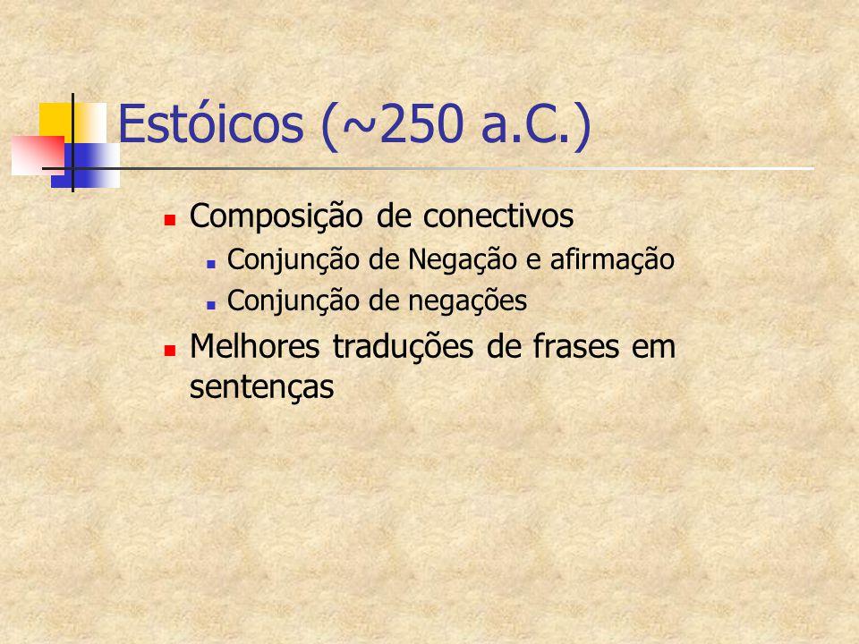 Estóicos (~250 a.C.) Composição de conectivos