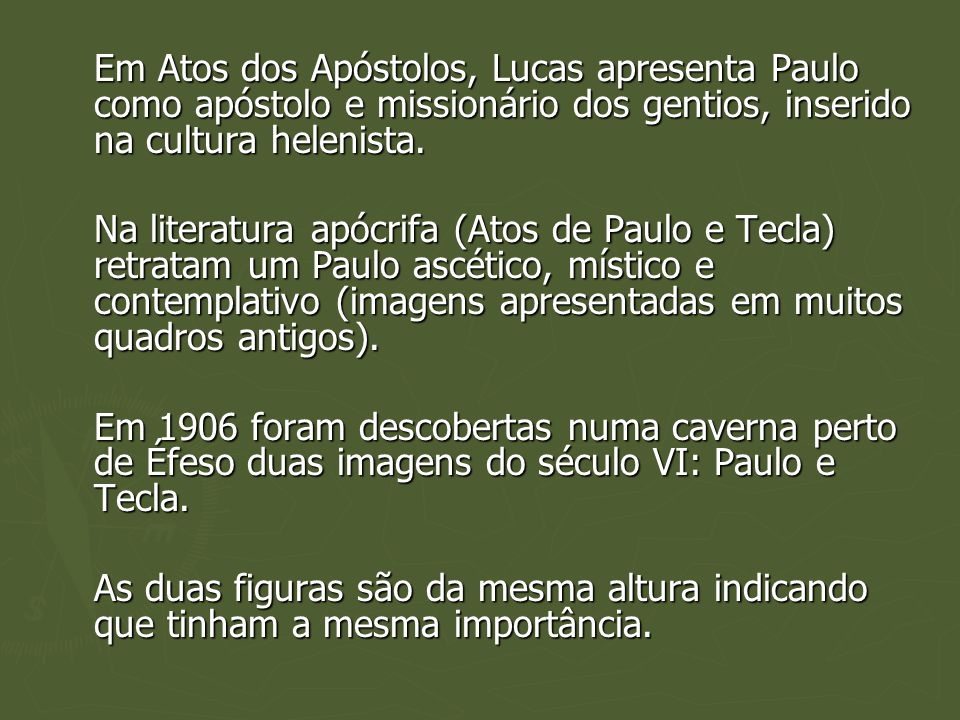Em Atos dos Apóstolos, Lucas apresenta Paulo como apóstolo e missionário dos gentios, inserido na cultura helenista.