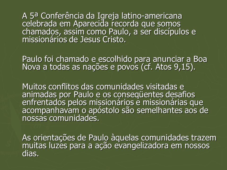 A 5ª Conferência da Igreja latino-americana celebrada em Aparecida recorda que somos chamados, assim como Paulo, a ser discípulos e missionários de Jesus Cristo.