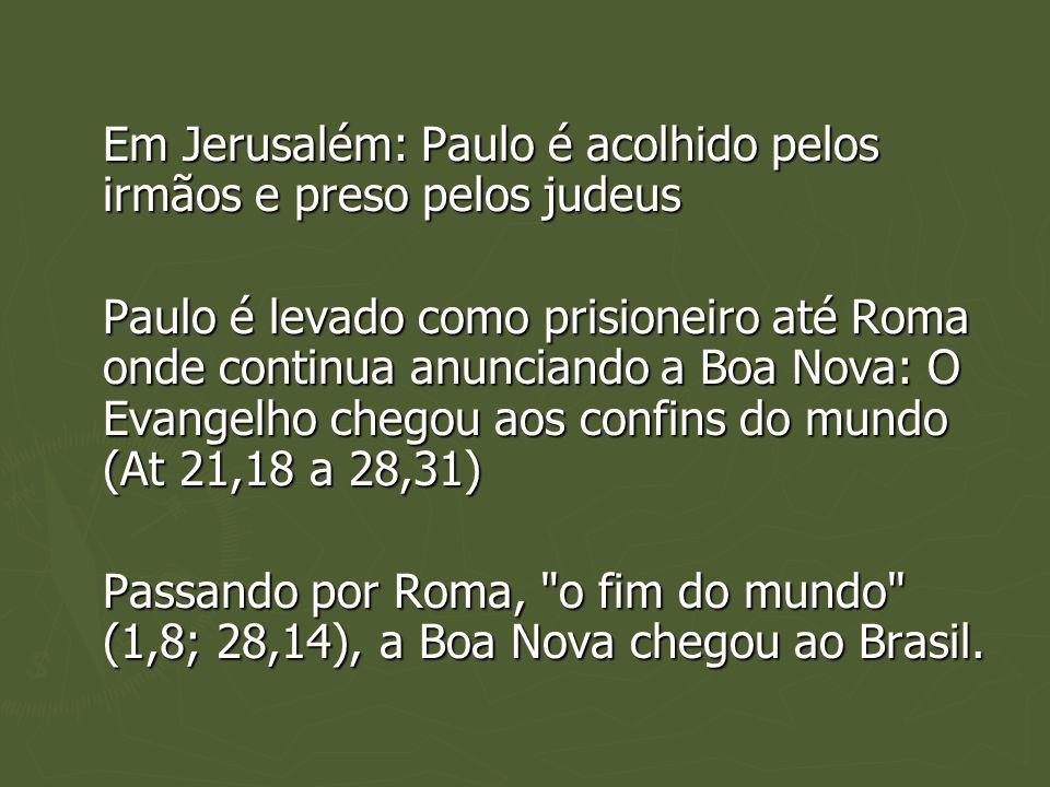 Em Jerusalém: Paulo é acolhido pelos irmãos e preso pelos judeus