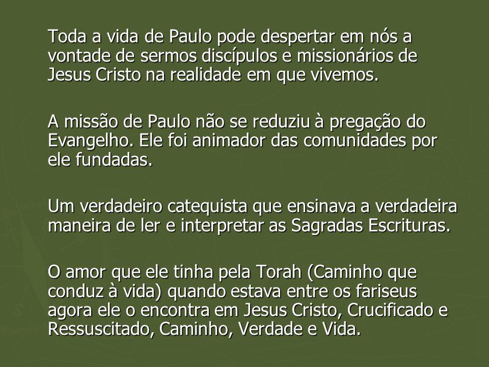 Toda a vida de Paulo pode despertar em nós a vontade de sermos discípulos e missionários de Jesus Cristo na realidade em que vivemos.