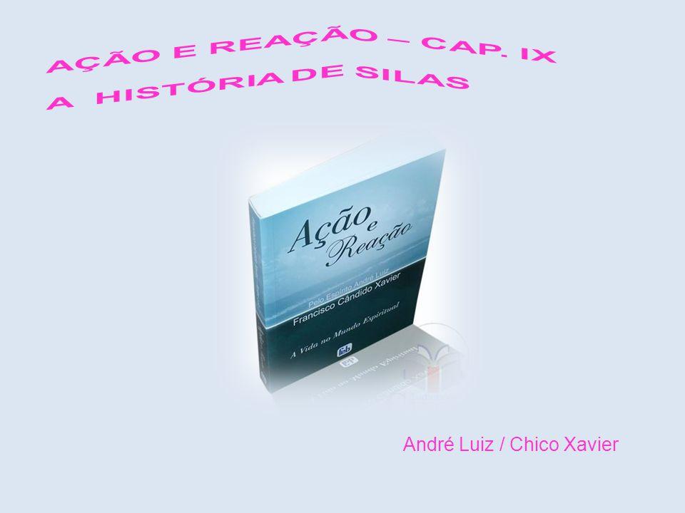 AÇÃO E REAÇÃO – CAP. IX A HISTÓRIA DE SILAS André Luiz / Chico Xavier