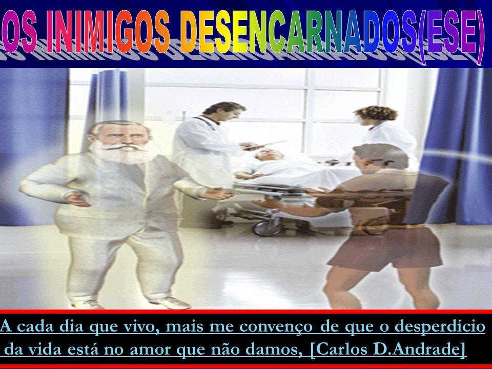 OS INIMIGOS DESENCARNADOS(ESE)