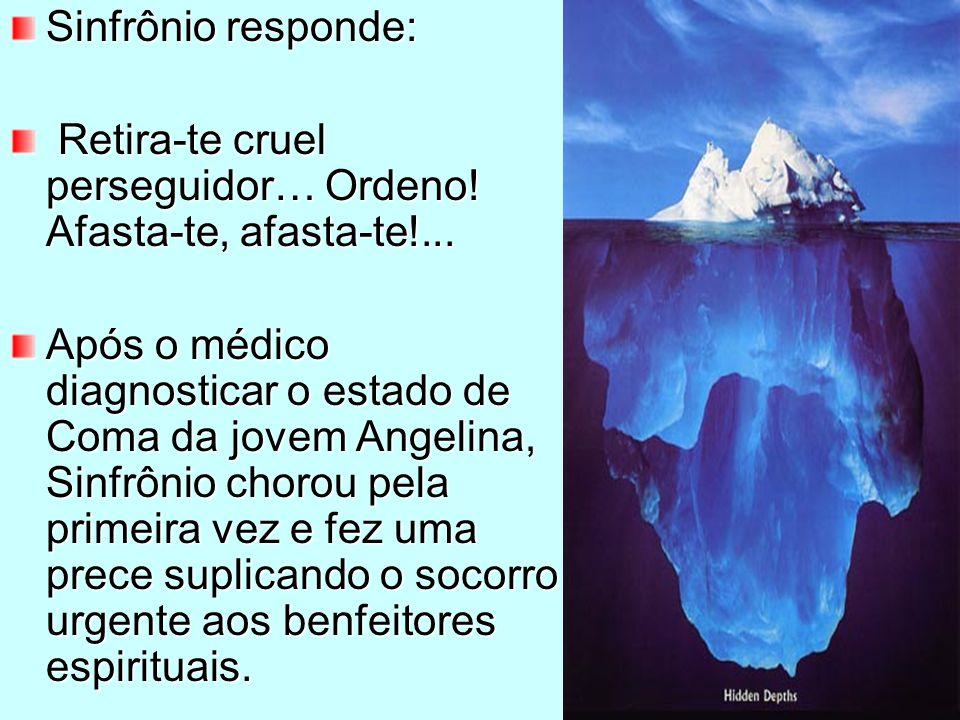 Sinfrônio responde: Retira-te cruel perseguidor… Ordeno! Afasta-te, afasta-te!...