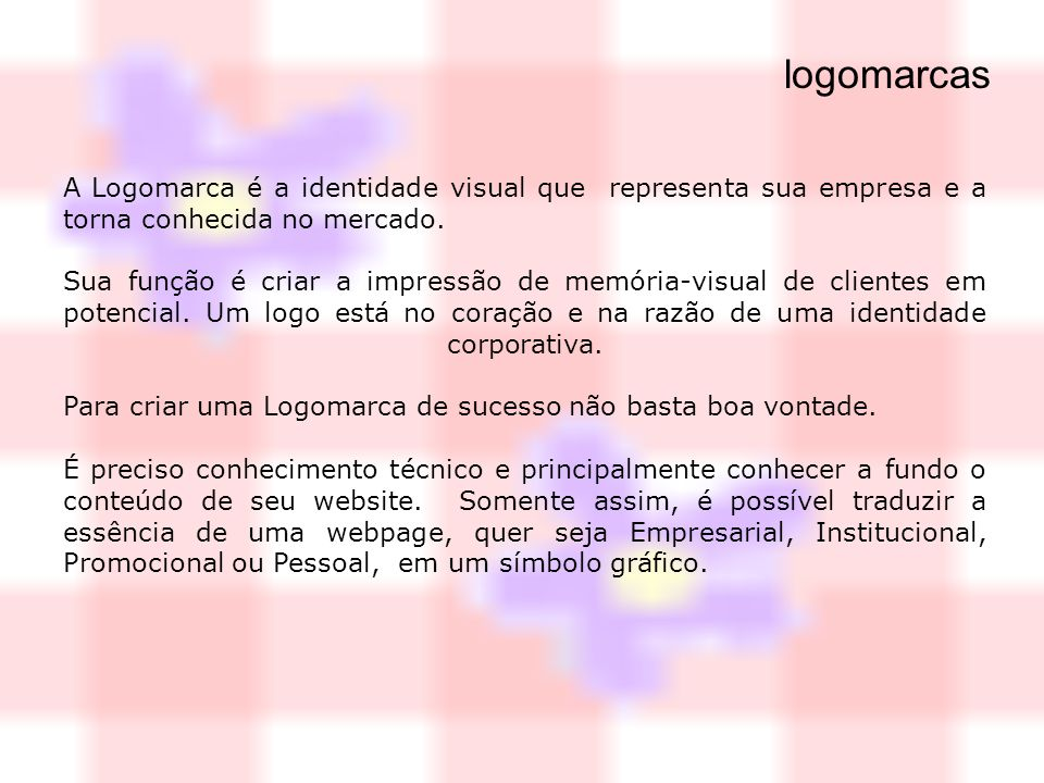 logomarcas A Logomarca é a identidade visual que representa sua empresa e a torna conhecida no mercado.
