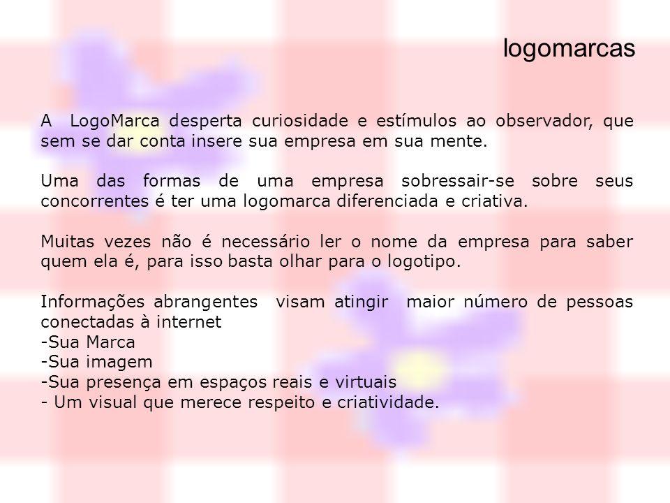 logomarcas A LogoMarca desperta curiosidade e estímulos ao observador, que sem se dar conta insere sua empresa em sua mente.