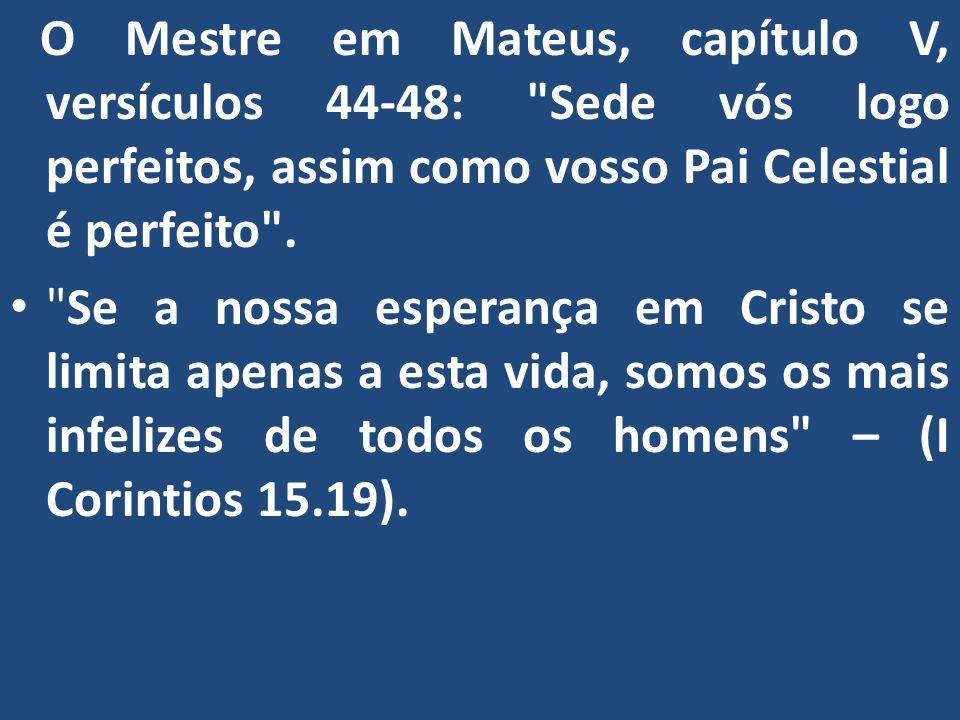 O Mestre em Mateus, capítulo V, versículos 44-48: Sede vós logo perfeitos, assim como vosso Pai Celestial é perfeito .