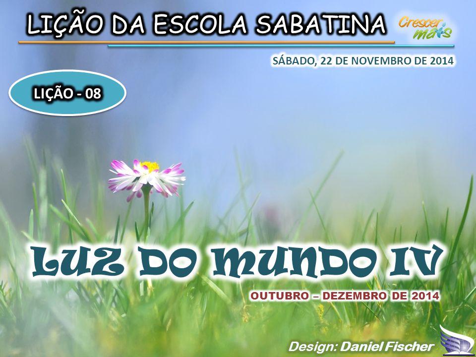 LUZ DO MUNDO IV LIÇÃO DA ESCOLA SABATINA LIÇÃO - 08