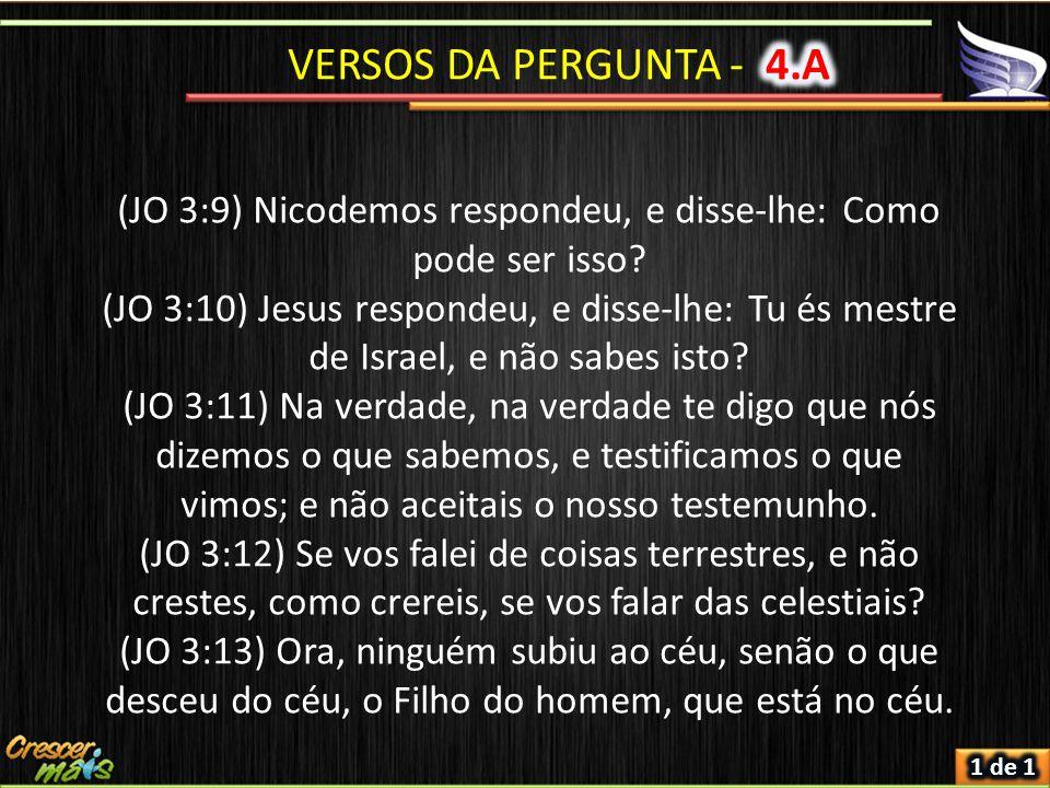 (JO 3:9) Nicodemos respondeu, e disse-lhe: Como pode ser isso
