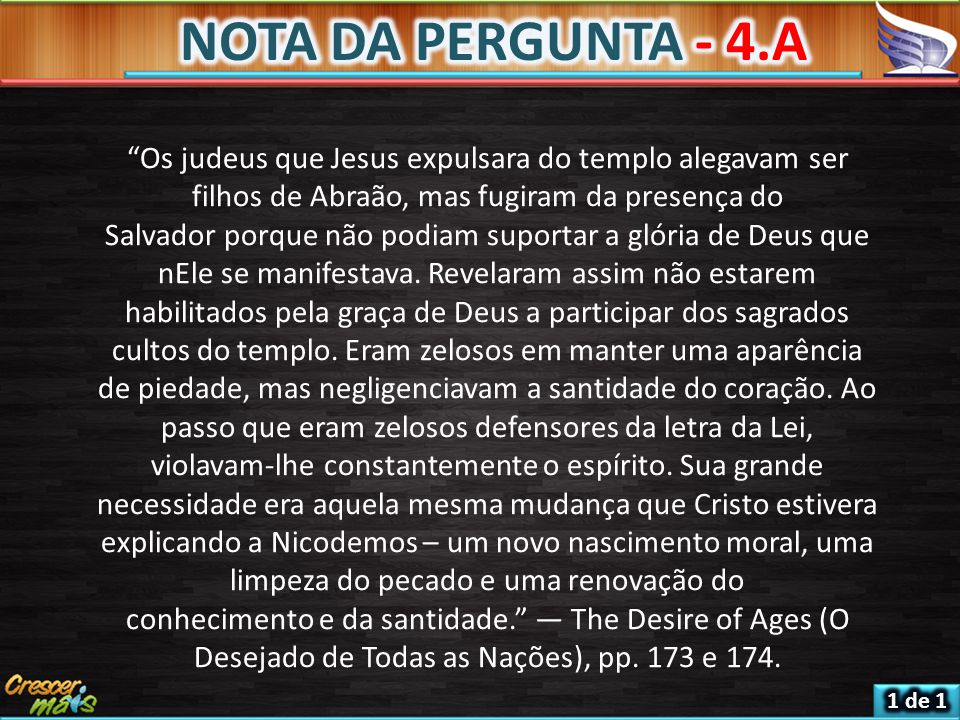 NOTA DA PERGUNTA - 4.A Os judeus que Jesus expulsara do templo alegavam ser filhos de Abraão, mas fugiram da presença do.