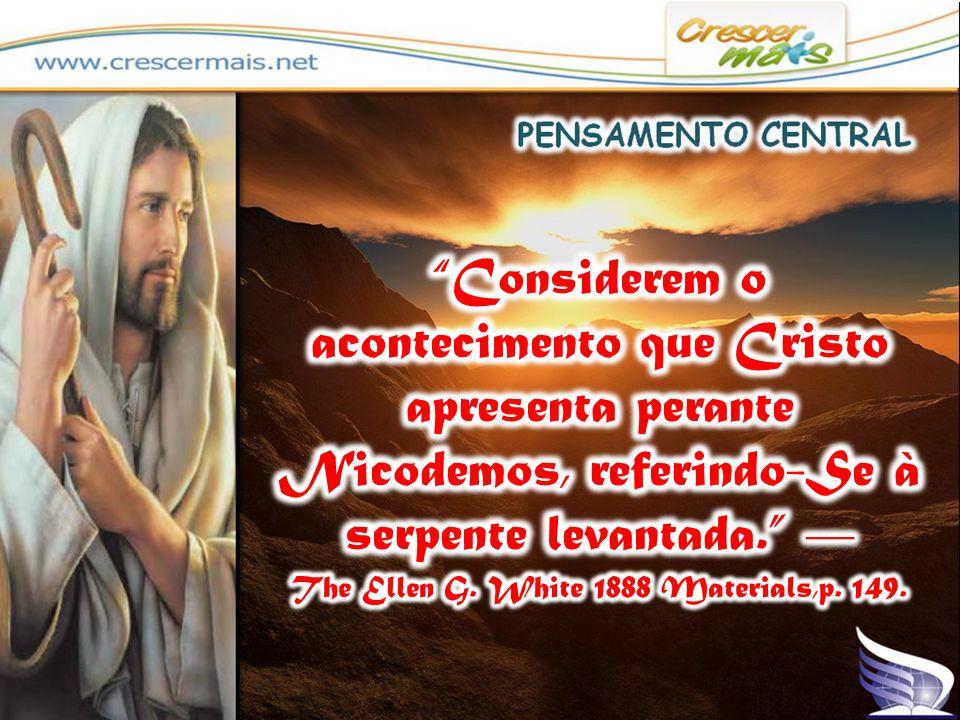 Considerem o acontecimento que Cristo apresenta perante Nicodemos, referindo-Se à serpente levantada. — The Ellen G.