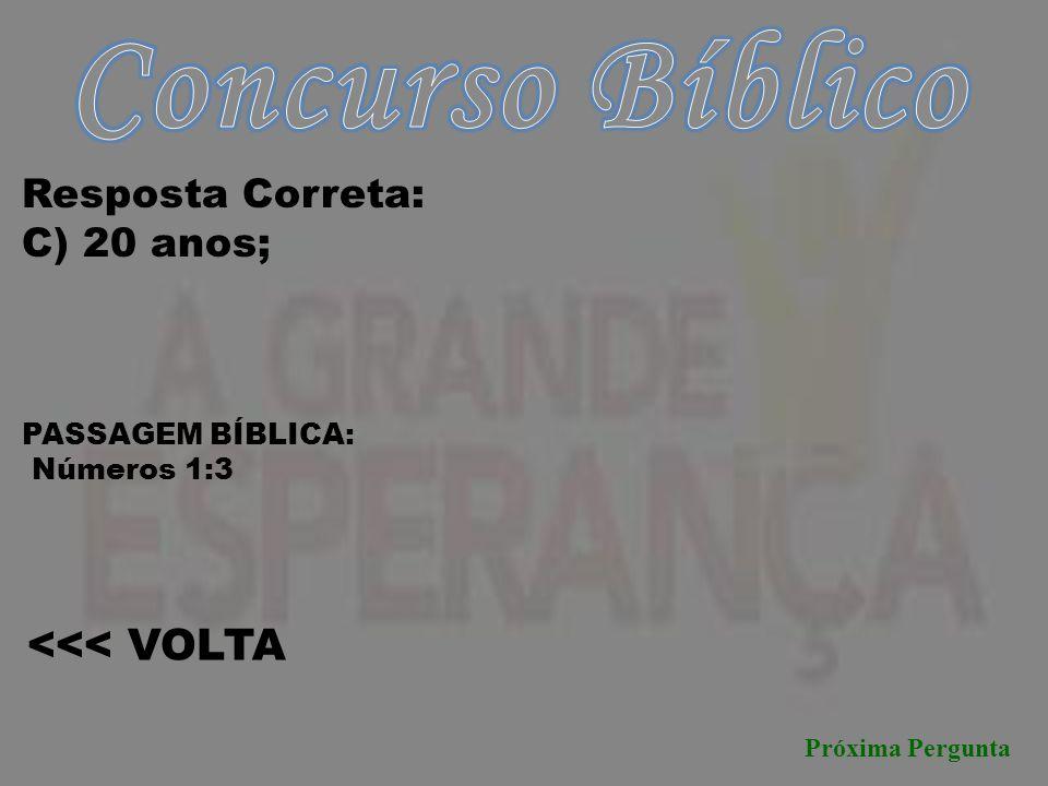 Concurso Bíblico <<< VOLTA Resposta Correta: C) 20 anos;